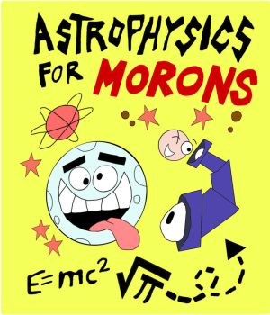 Astrophysics For Morons Book Cover by danparkerstudios