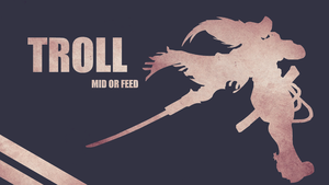 [WALLPAPER] Troll - mid or feed by Saukaula