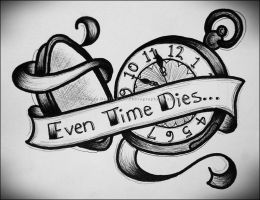Even Time Dies... by GrotesqueDarling13