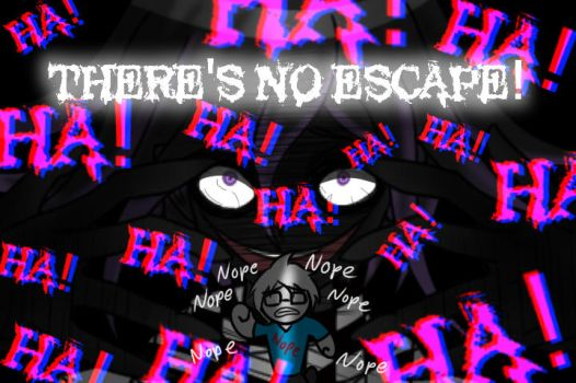 THERE'S NO ESCAPE! by KnackMaster77