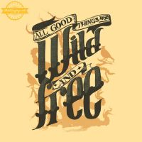 All Good Things Are Wild and Free (close up) by ShirtSayings