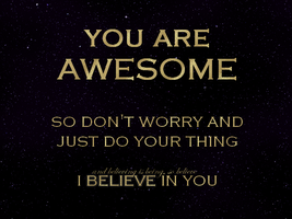 You are Awesome by xXLionqueenXx