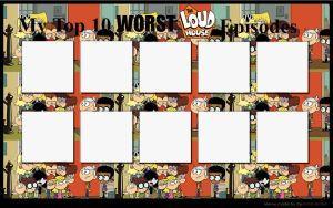 Top 10 Worst Loud House Episodes Blank Meme by Ezmanify