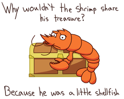 Why wouldn't the shrimp share his treasure? by BrandonPewPew