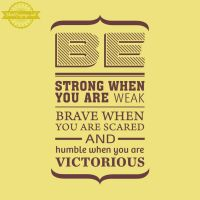 Be Strong When You Are Weak (close up) by ShirtSayings