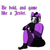 Be bold, and game like a Jester by KnightandJesterArt