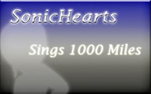 SonicHearts Sings 1000 Miles by SonicHearts