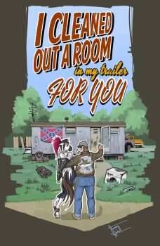 I cleaned out a room in my trailer for you by JhonnyRebel