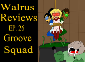 Walrus review ep 26 Groove Squad by TheWalrusclown