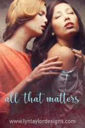 All That Matters by LynTaylor