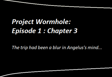 Project Wormhole: Episode 1 by TeaCeremony