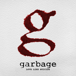 Garbage - Love Like Suicide by WinterWarriorAngel