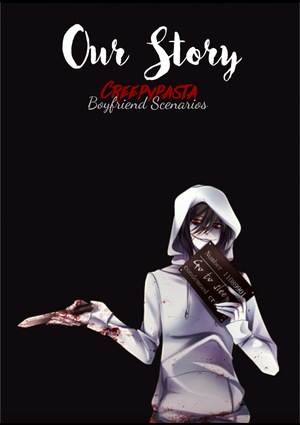 Our Story|| Creepypasta Boyfriend Scenarios by Queen-of-DarkAngels