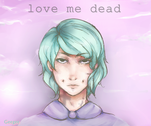love me dead by Spacegee