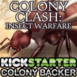 Colony Clash: Insect Warfare Colony Backer Avatar by toadking07