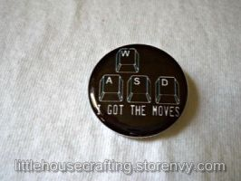 WASD I Got The Moves 1.25 inch pinback button by LittleHouseCrafting
