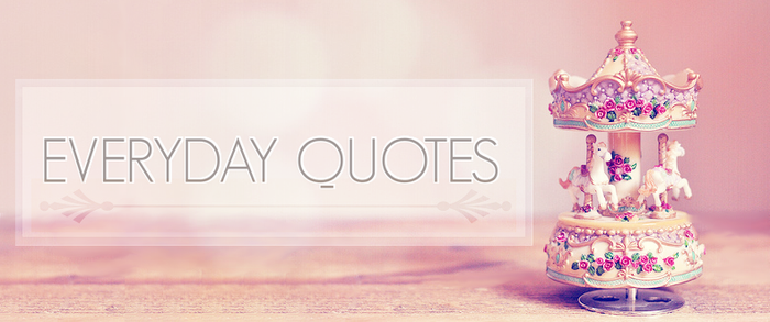 Everyday quotes by sugarnote