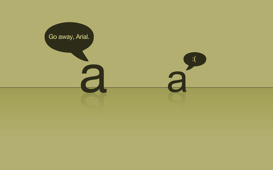 Go away, Arial. by sic-purity
