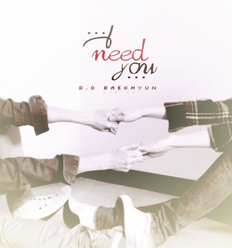 I Need You Edit 2 by HapIce