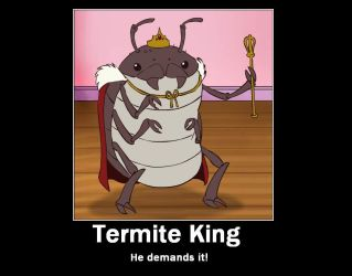 Termite King Demotivational by DracianFlame
