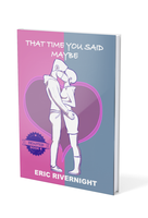 Eric Rivernight  -  That Time You Said Maybe by EricRivernight