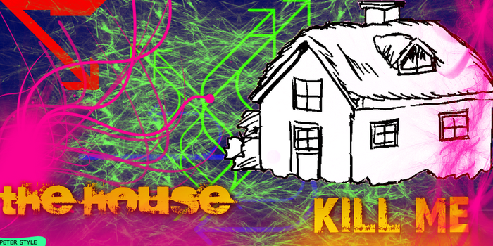 House kill me by onnipotente