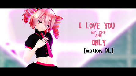 [MMD + Motion DL] I Love You, My One and Only by ureshiiiiii