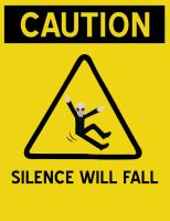 Caution... Silence will fall by Lumos5000