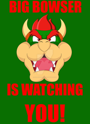 BIG BOWSER IS WATCHING YOU! by FamousMari5