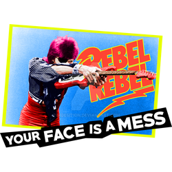 Rebel Rebel, Your Face is a Mess by indesition