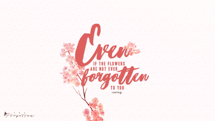 Even if the flowers are not ever forgotten to you by linhlin