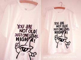 You are not old, just one level higher by Bobsmade