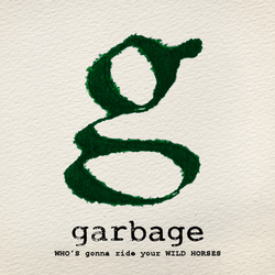 Garbage - WHO'S gonna ride your WILD HORSES by WinterWarriorAngel