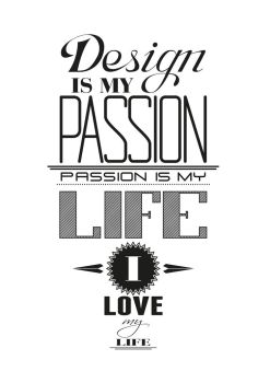 Design is my passion. I love my passion. by rac1ng