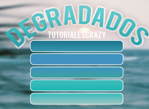 DEGRADADOS by tutorialescrazy by tutorialescrazy