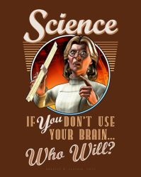 Science: If YOU Don't Use Your Brain... Who Will? by BWS
