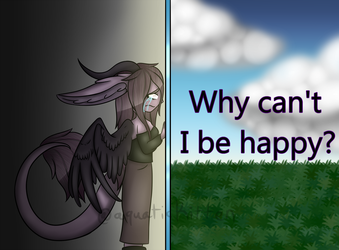 Why can't I be happy? by aquaticKitten