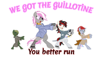 We got the guillotine by AaronMk