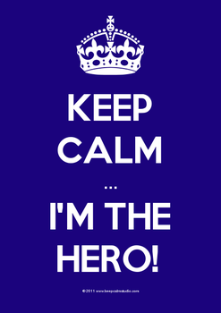 Keep Calm ... I'M THE HERO! by sar-sar-is-me