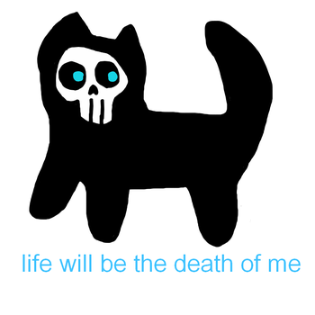 Life Will Be The Death Of Me by Maggot-Lungs