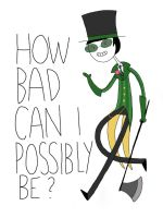 how bad can i possibly be? by EGLemming