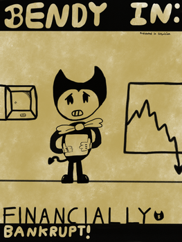 Bendy in: Financially Bankrupt by TheMagnificentBoxMan