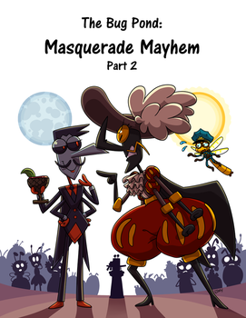 The Bug Pond: Masquerade Mayhem PART 2 by Momogirl