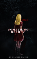 [ Wattpad Cover ] - Something Deadly by ineffablely