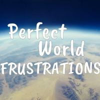 Perfect World Frustrations by 1234RoseSmith