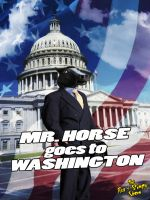 Mr. Horse goes to Washington by policegirl01