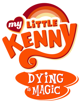 My Little Kenny: Dying is Magic (vector) by Pony-Berserker