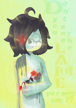 Don't you see the LAME person am I? by The-7th-Demon