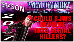 PSEC 2017 Could SJWs Devolve Into Serial Killers by paradigm-shifting