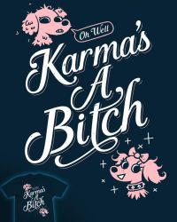 Karma's A Bitch - tee by InfinityWave